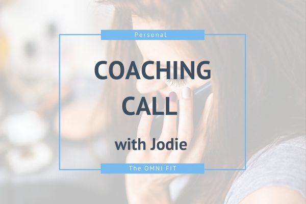 Coaching Call with Jodie Vee of The OMNI FIT online fitness and nutrition coach