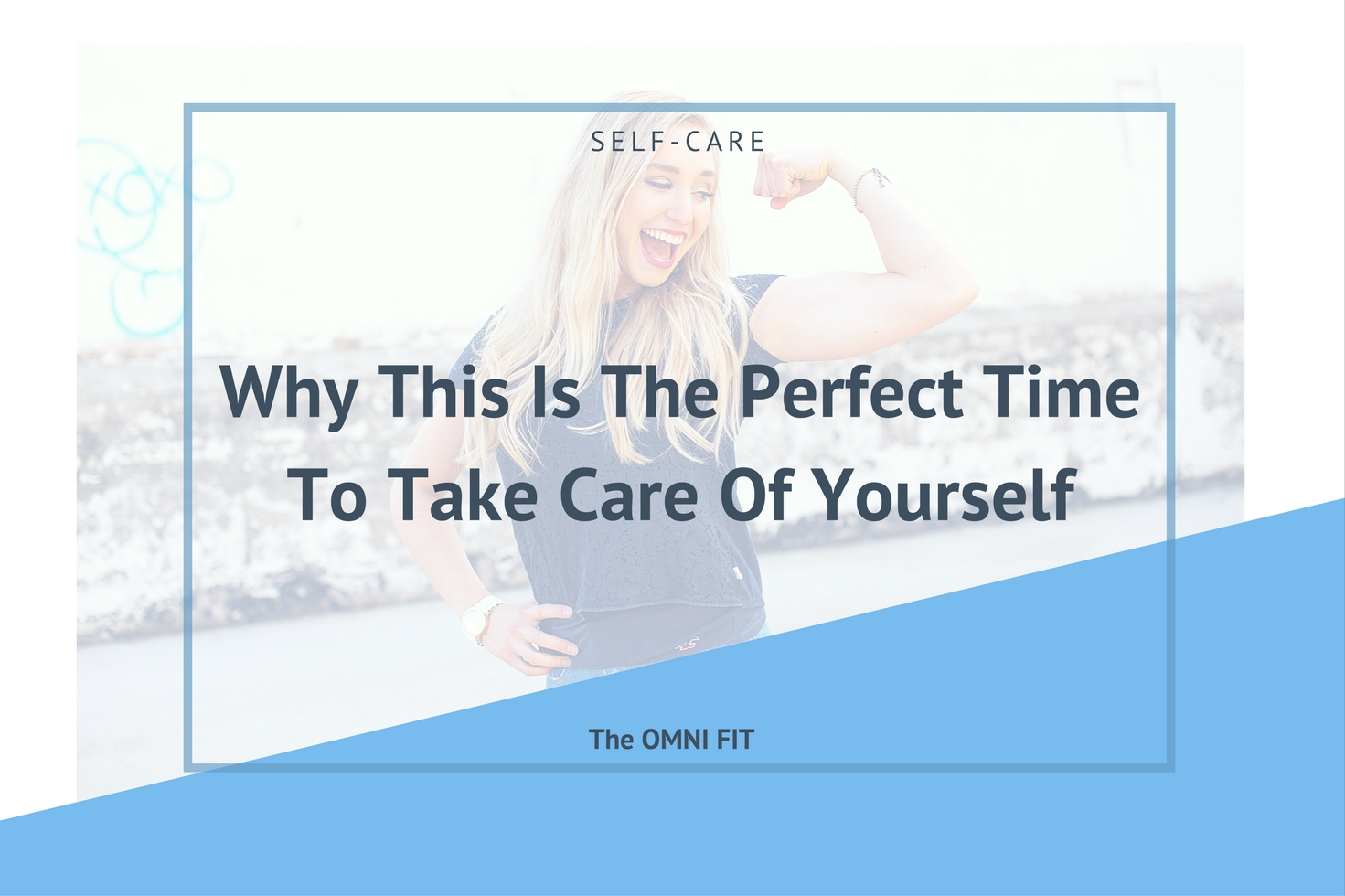 Why This Is The Perfect Time To Take Care Of Yourself
