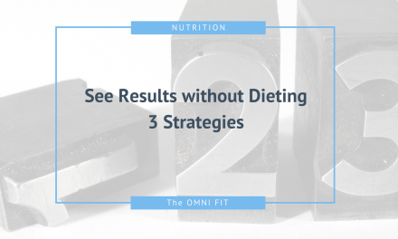 3 Strategies To See Results Without Dieting
